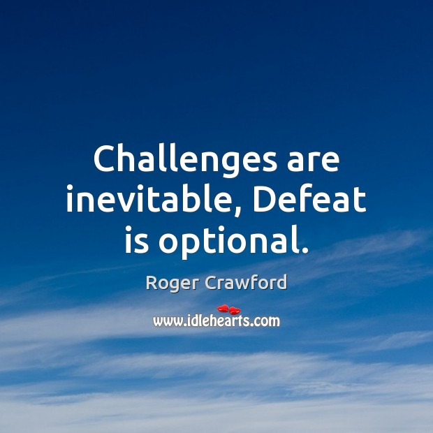 Challenges are inevitable, Defeat is optional. Defeat Quotes Image