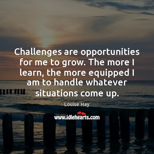 Image, Challenges are opportunities for me to grow. The more I learn, the