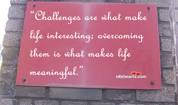 Image, Challenges are what make life interesting; overcoming them