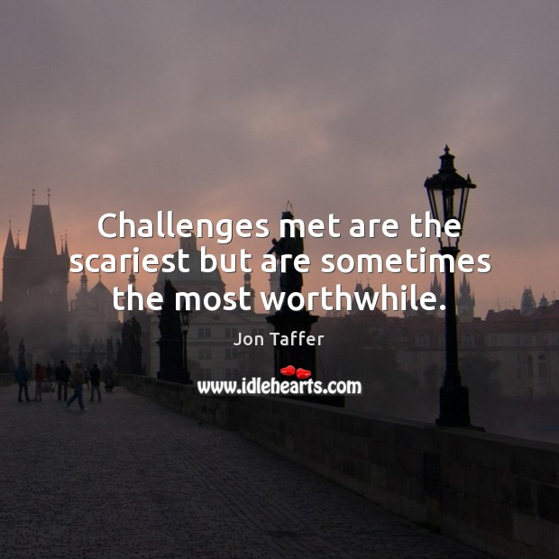 Image, Challenges met are the scariest but are sometimes the most worthwhile.