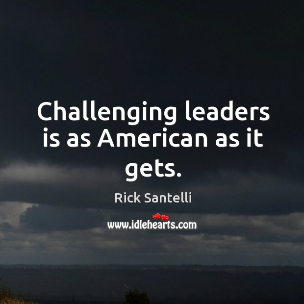Challenging leaders is as american as it gets. Image
