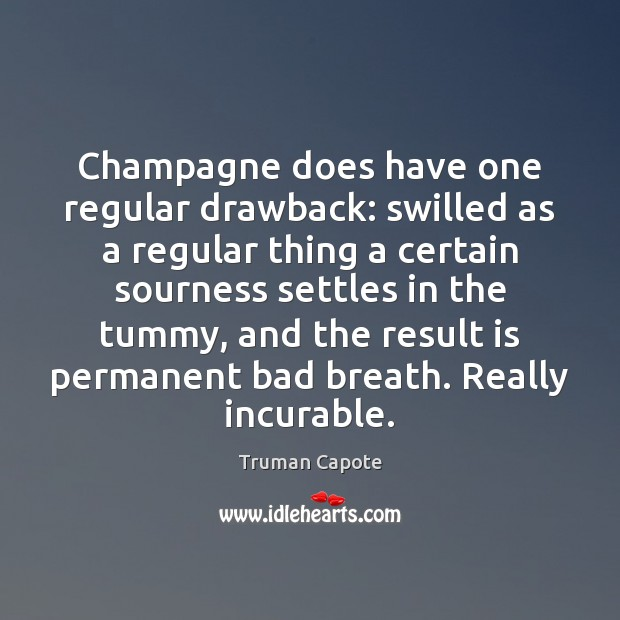 Champagne does have one regular drawback: swilled as a regular thing a Image