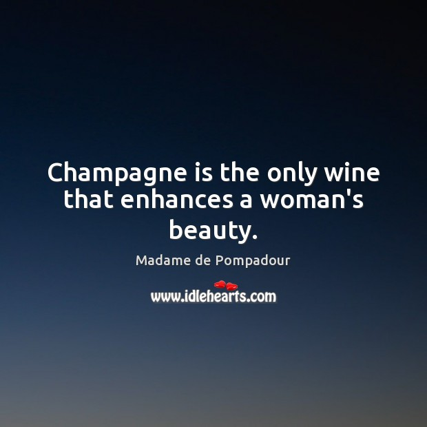 Champagne is the only wine that enhances a woman's beauty. Image