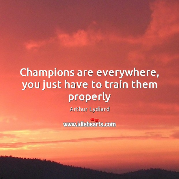 Image, Champions are everywhere, you just have to train them properly