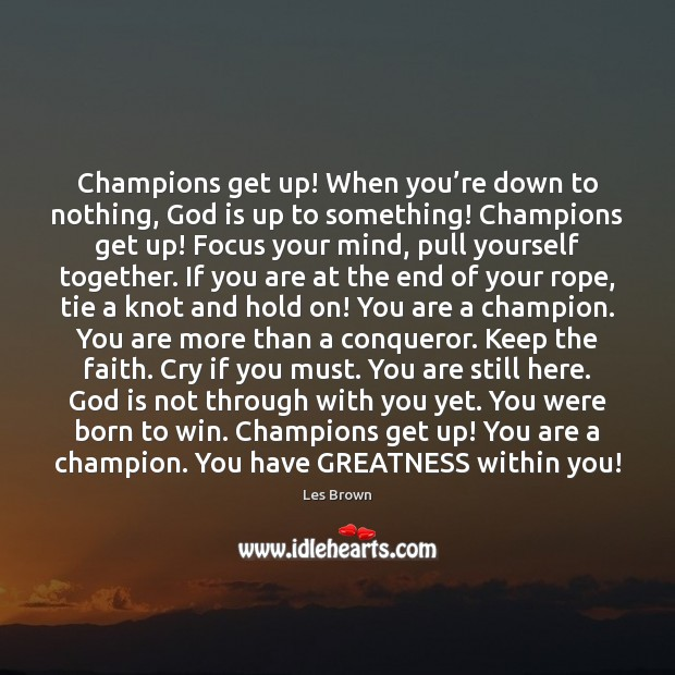 Champions get up! When you're down to nothing, God is up Les Brown Picture Quote