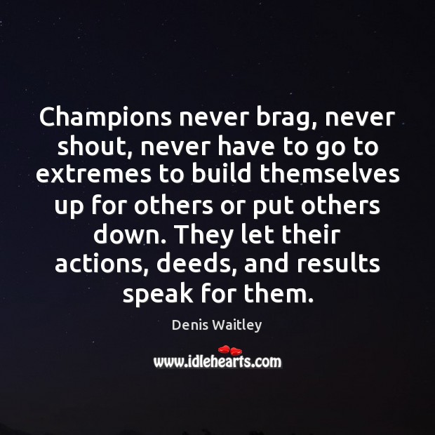 Champions never brag, never shout, never have to go to extremes to Denis Waitley Picture Quote