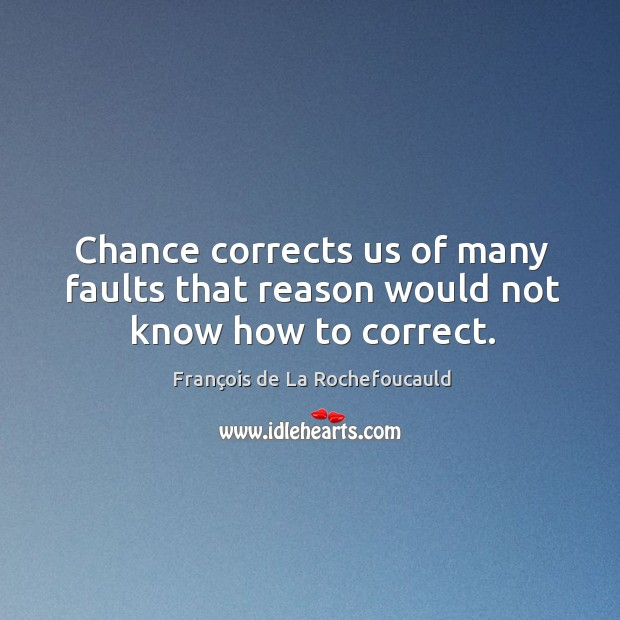 Image, Chance corrects us of many faults that reason would not know how to correct.