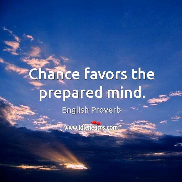 Chance favors the prepared mind. English Proverbs Image