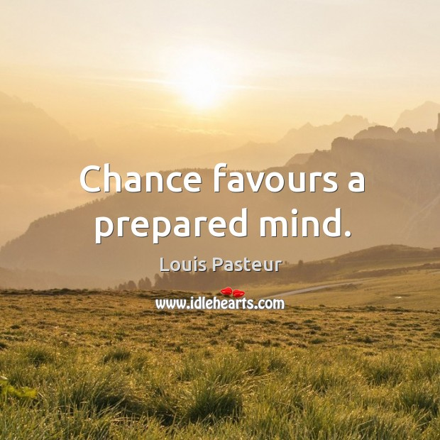 Chance favours a prepared mind. Image