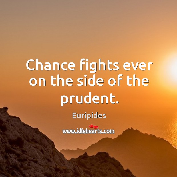 Chance fights ever on the side of the prudent. Image