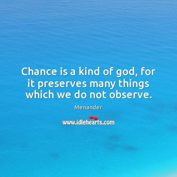 Chance is a kind of God, for it preserves many things which we do not observe. Menander Picture Quote