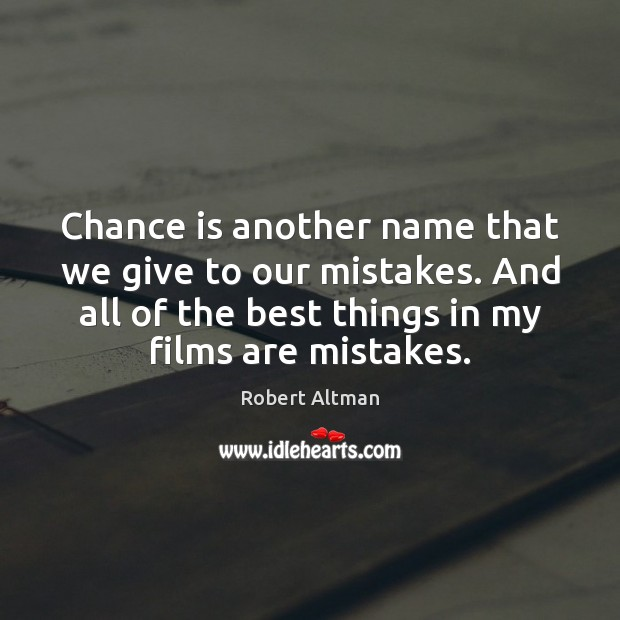 Chance is another name that we give to our mistakes. And all Robert Altman Picture Quote