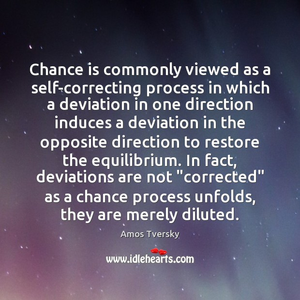 Image, Chance is commonly viewed as a self-correcting process in which a deviation