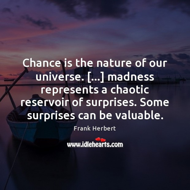 Chance is the nature of our universe. […] madness represents a chaotic reservoir Image