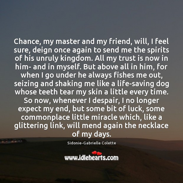 Chance, my master and my friend, will, I feel sure, deign once Sidonie-Gabrielle Colette Picture Quote
