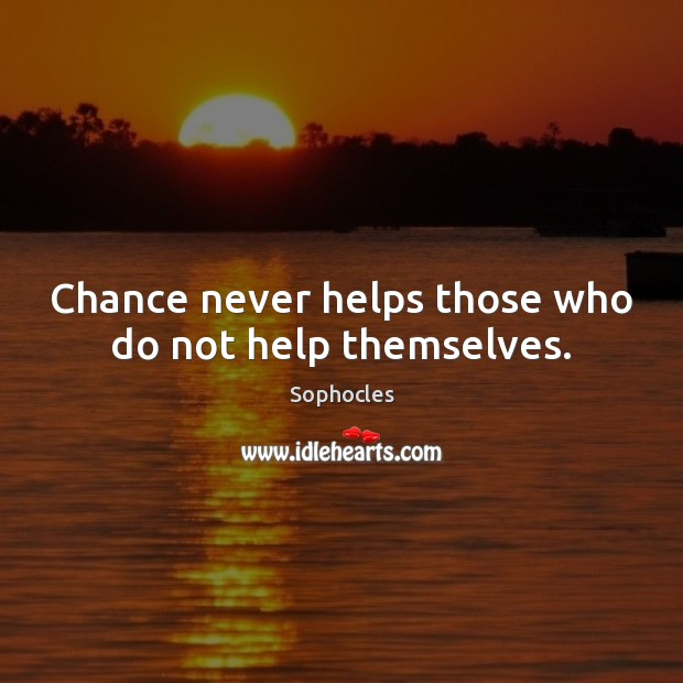 Image, Chance never helps those who do not help themselves.