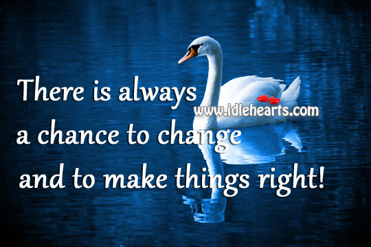 There is always a chance to change and to make things right! Image