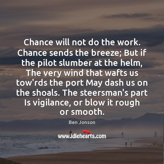 Image, Chance will not do the work. Chance sends the breeze; But if