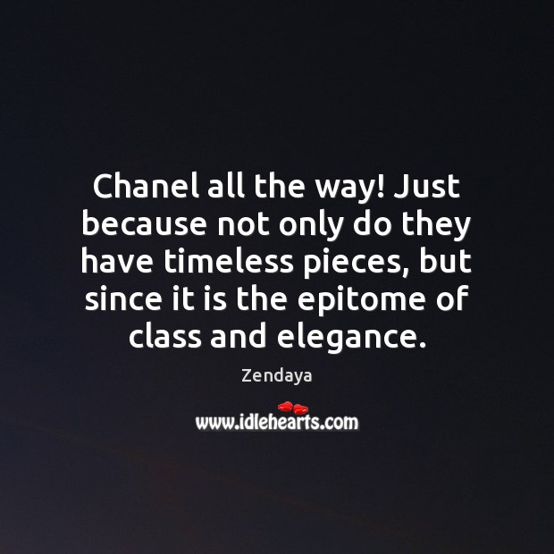 Chanel all the way! Just because not only do they have timeless Zendaya Picture Quote