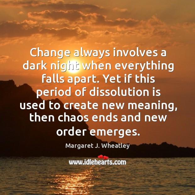 Change always involves a dark night when everything falls apart. Yet if Image
