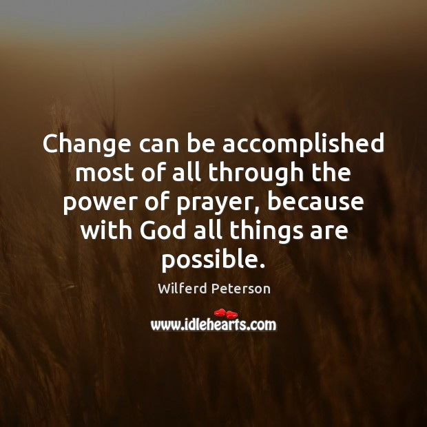 Change can be accomplished most of all through the power of prayer, Wilferd Peterson Picture Quote