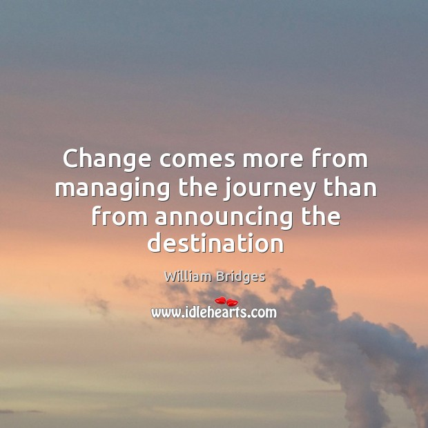 Image, Change comes more from managing the journey than from announcing the destination