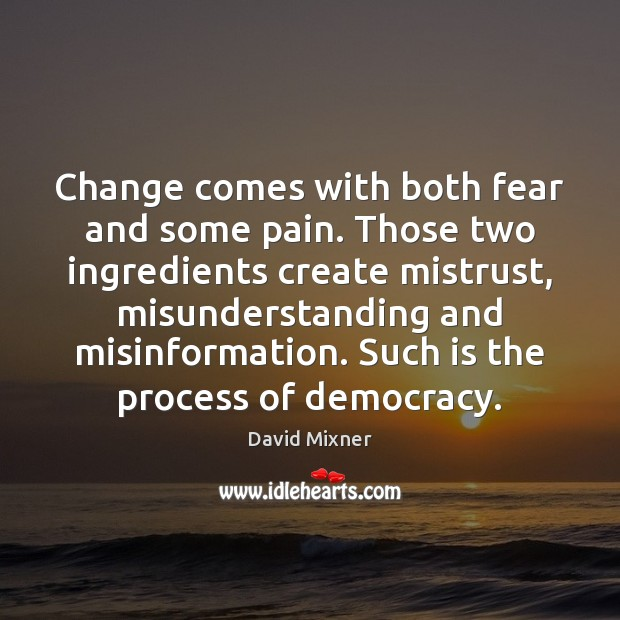 Change comes with both fear and some pain. Those two ingredients create Misunderstanding Quotes Image