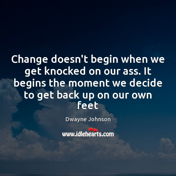 Change doesn't begin when we get knocked on our ass. It begins Dwayne Johnson Picture Quote