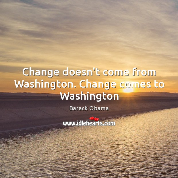 Image, Change doesn't come from Washington. Change comes to Washington