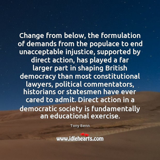 Change from below, the formulation of demands from the populace to end Tony Benn Picture Quote