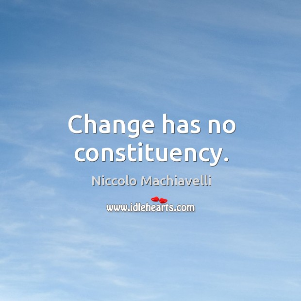 Change has no constituency. Image