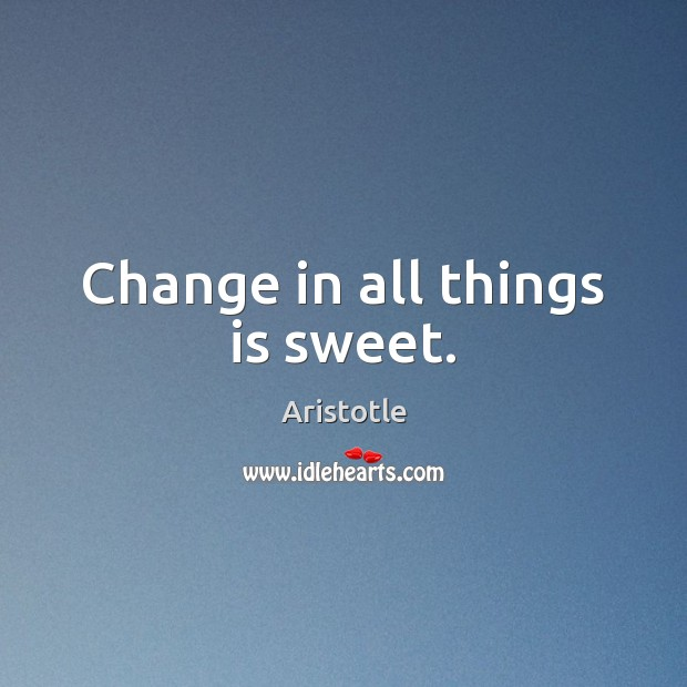 Change in all things is sweet. Image
