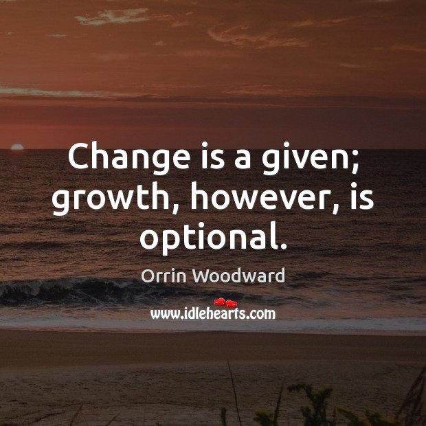 Image, Change is a given; growth, however, is optional.