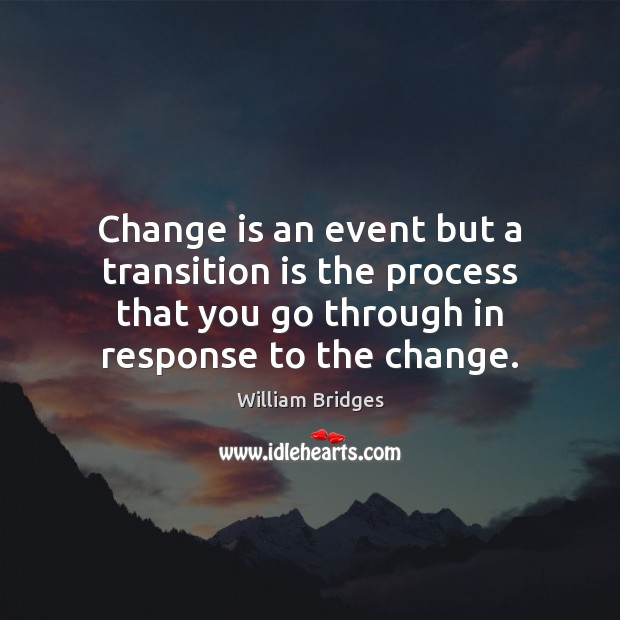 Image, Change is an event but a transition is the process that you