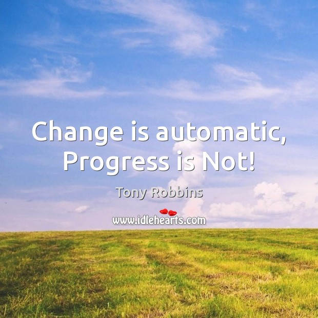 Image, Change is automatic, Progress is Not!