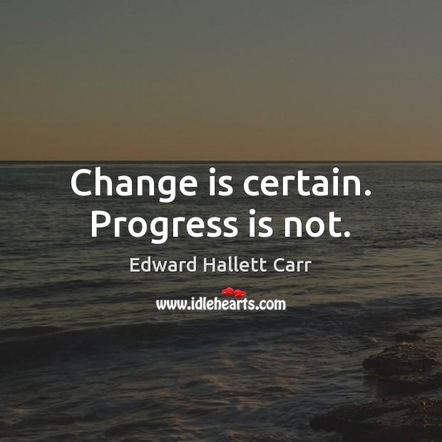 Change is certain. Progress is not. Image