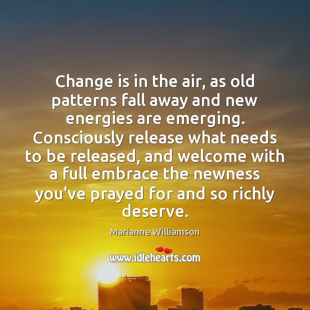 Change is in the air, as old patterns fall away and new Change Quotes Image
