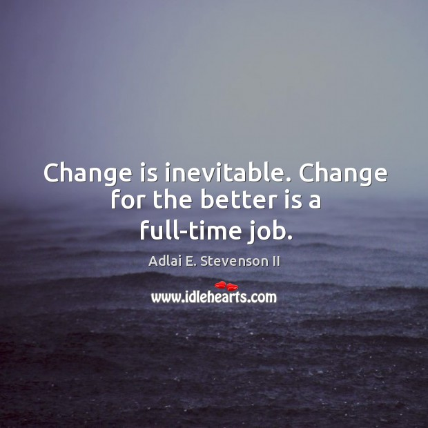 Image, Change is inevitable. Change for the better is a full-time job.
