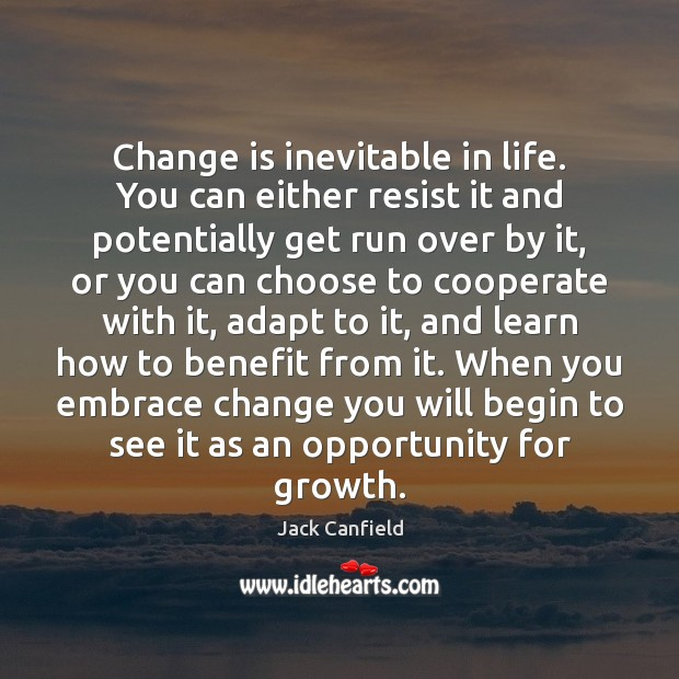 Image, Change is inevitable in life. You can either resist it and potentially