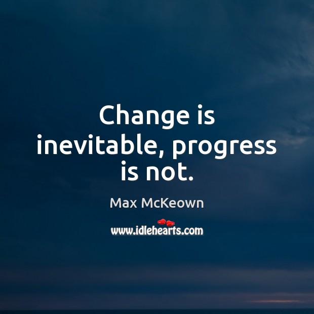 Image, Change is inevitable, progress is not.