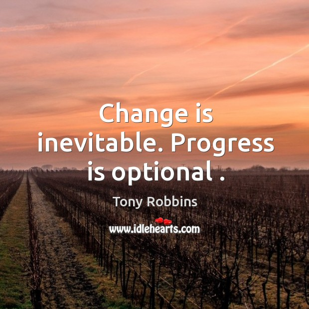 Image, Change is inevitable. Progress is optional .