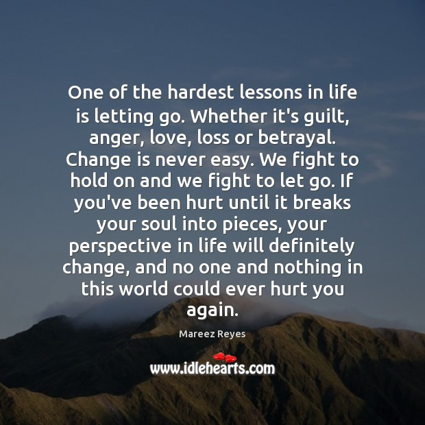 Change is never easy. We fight to hold on and we fight to let go. Guilt Quotes Image
