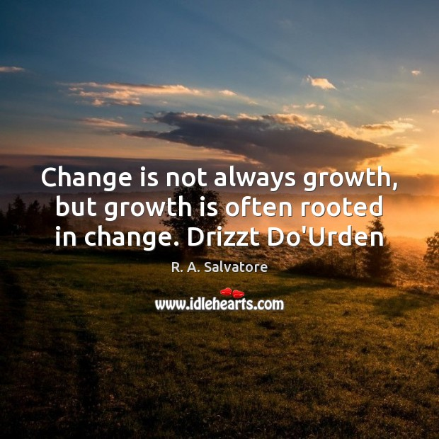 Change is not always growth, but growth is often rooted in change. Drizzt Do'Urden Change Quotes Image