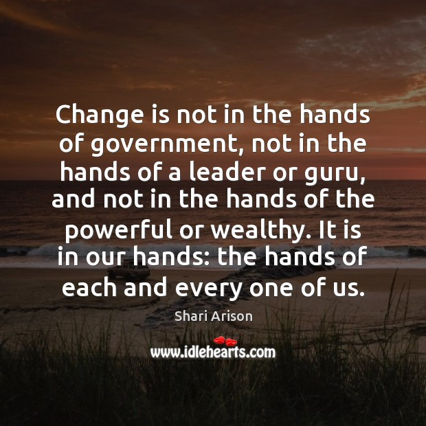 Change is not in the hands of government, not in the hands Shari Arison Picture Quote