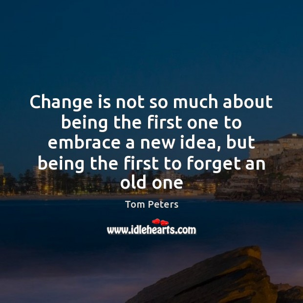 Image, Change is not so much about being the first one to embrace
