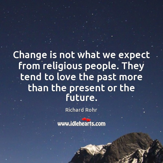 Change is not what we expect from religious people. They tend to Change Quotes Image