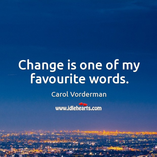 Change is one of my favourite words. Carol Vorderman Picture Quote