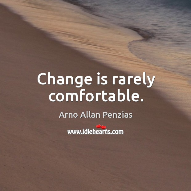 Image, Change is rarely comfortable.