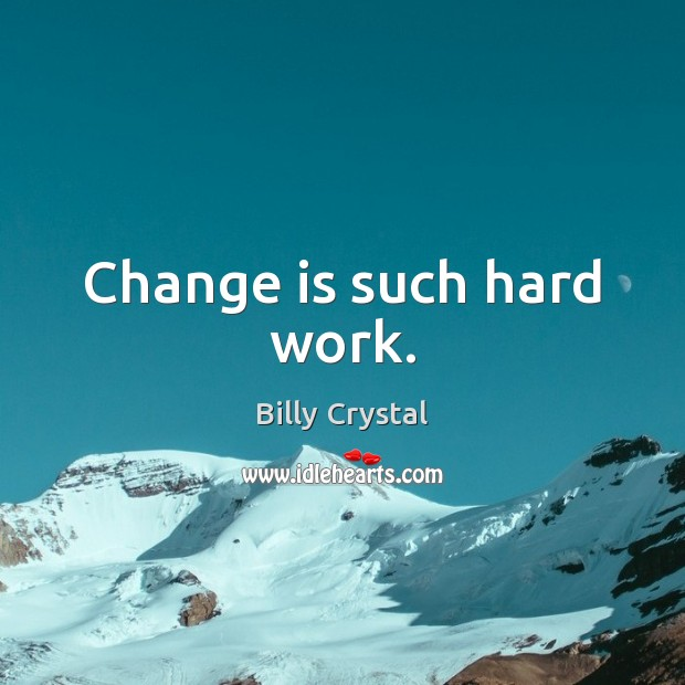 Change is such hard work. Change Quotes Image