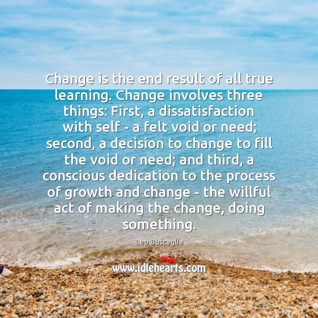 Change is the end result of all true learning. Change involves three Image